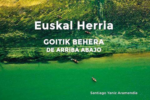 EUSKAL HERRIA Goitik Behera / De Arriba Abajo